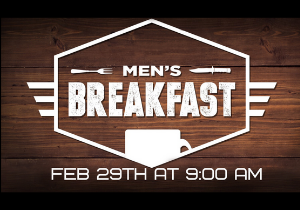 Feb 29th- Men's Breakfast